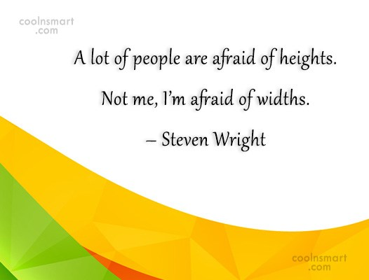 Quote: A lot of people are afraid of...
