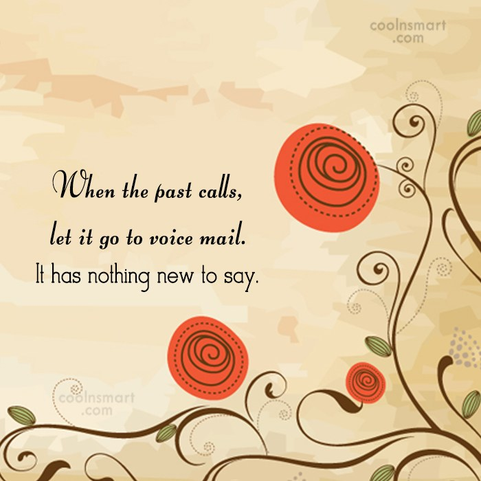 Past Quote: When the past calls, let it go...