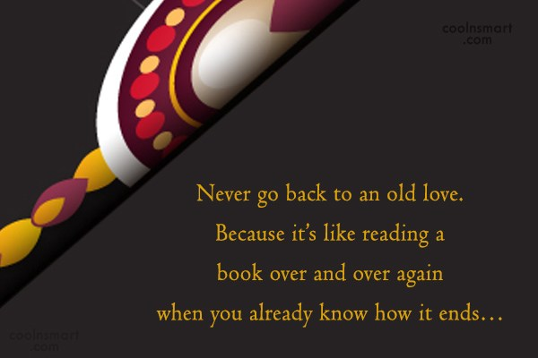 Love Quote: Never go back to an old love....