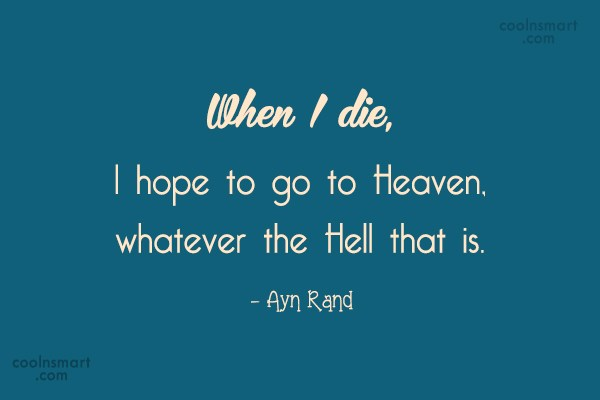 Quote: When I die, I hope to go...