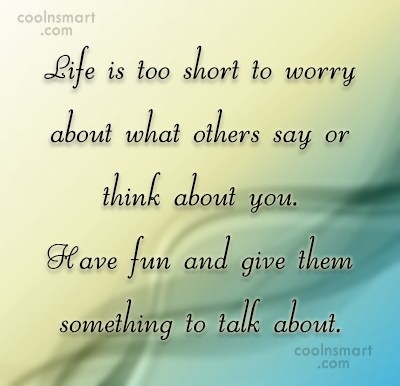Judgement Quote: Life is too short to worry about...
