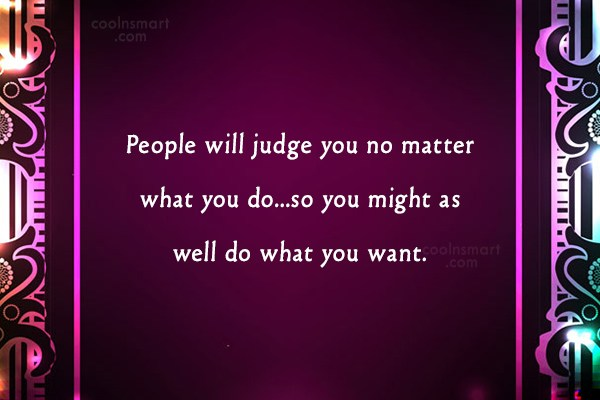 Judgement Quote: People will judge you no matter what...