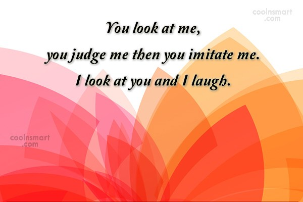 Judgement Quote: You look at me, you judge me...