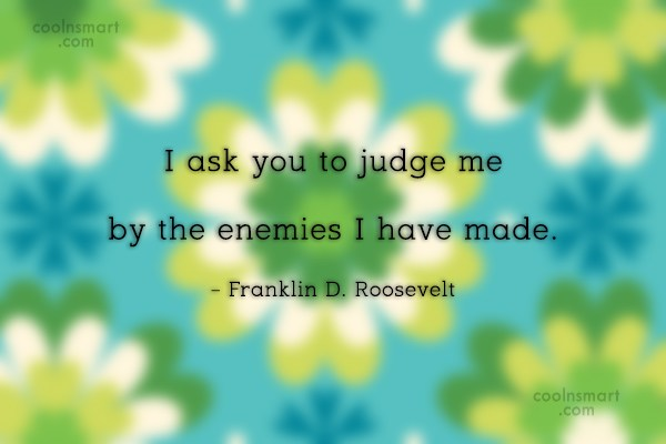 Judgement Quote: I ask you to judge me by...
