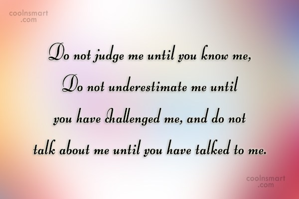 Judgement Quote: Do not judge me until you know...