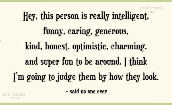 Judgement Quote: Hey, this person is really intelligent, funny,...