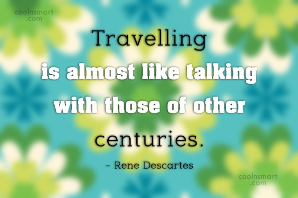 Quote: Traveling is almost like talking with those...