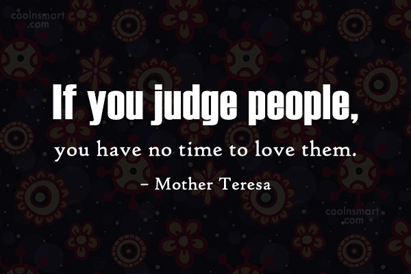 Judgement Quote: If you judge people, you have no...