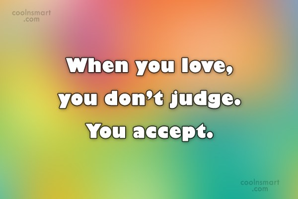 Judgement Quote: When you love, you don't judge. You...