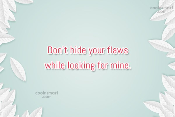 Criticism Quote: Don't hide your flaws while looking for...