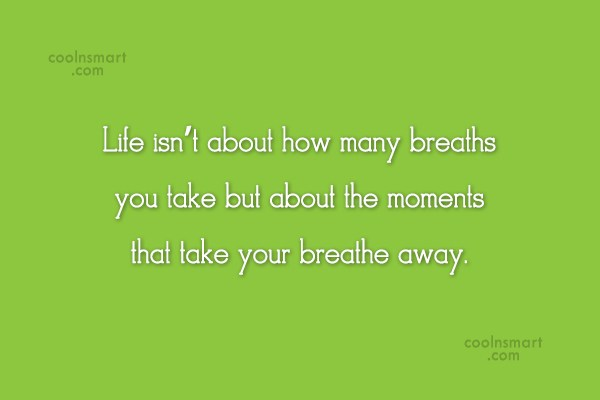 Images Quote: Life isn't about how many breaths you...