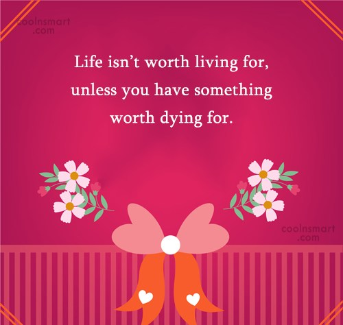 Life Quote: Life isn't worth living for, unless you...
