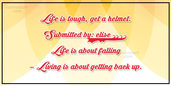 Life Quote: Life is tough, get a helmet.