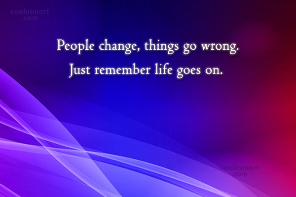 Life Quote: People change, things go wrong. Just remember...