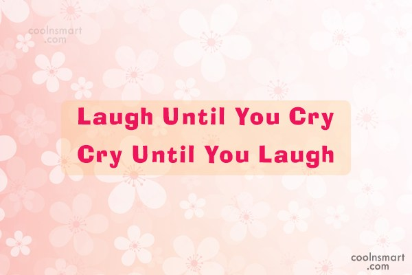 Life Quote: Laugh Until You Cry Cry Until You...