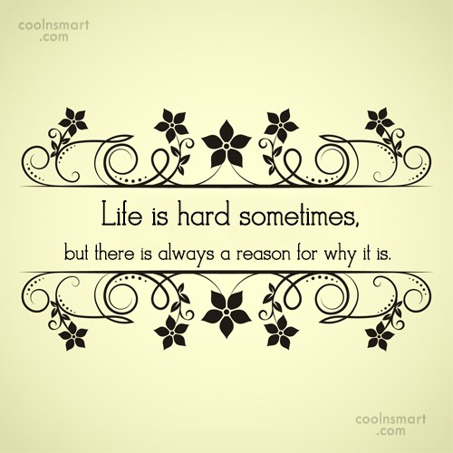 Life Quote: Life is hard sometimes, but there is...