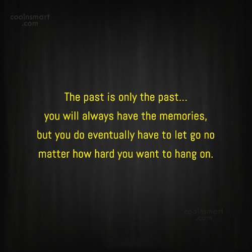 Past Quote: The past is only the past…you will...