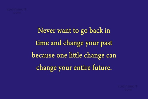 Past Quote: Never want to go back in time...