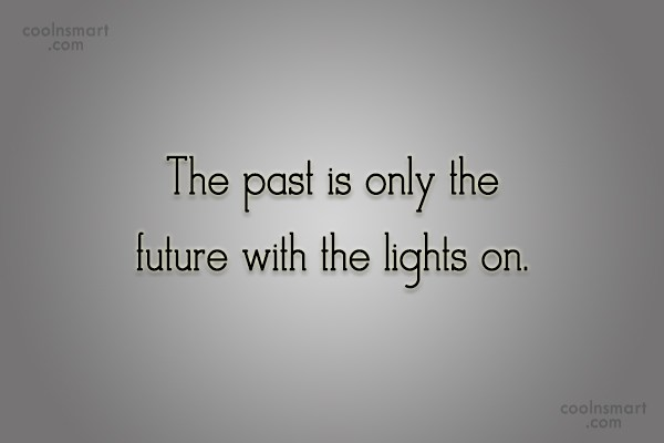 Past Quote: The past is only the future with...