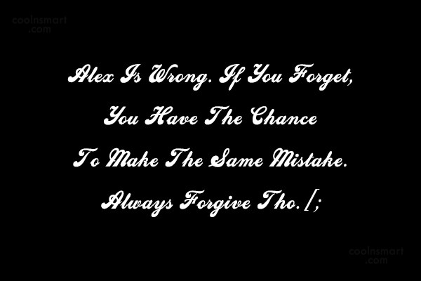 Past Quote: Alex Is Wrong. If You Forget, You...