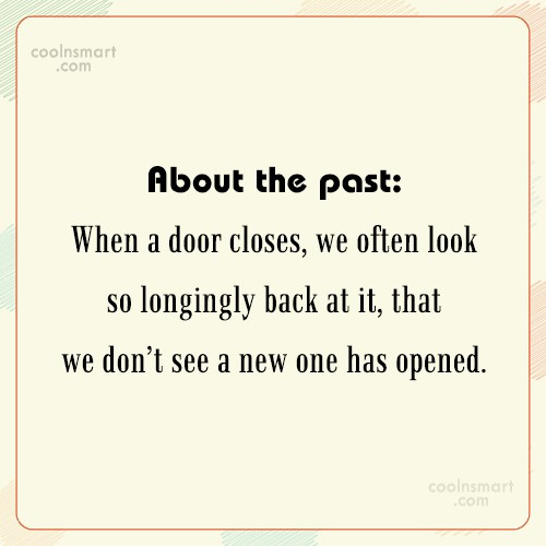 Past Quote: About the past: When a door closes,...