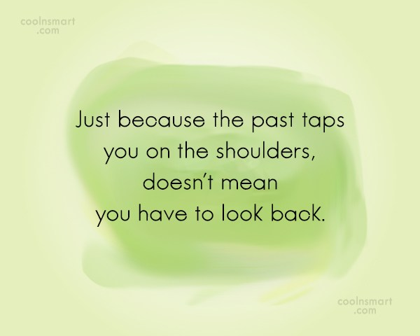 Past Quote: Just because the past taps you on...
