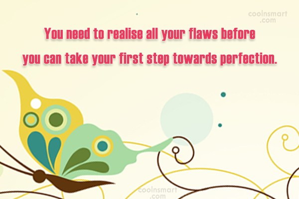 Quote: You need to realise all your flaws...