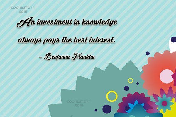 Knowledge Quote: An investment in knowledge always pays the...