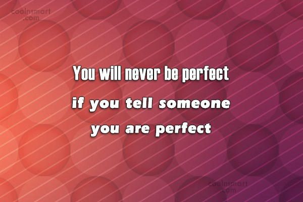 Perfection Quote: You will never be perfect if you...
