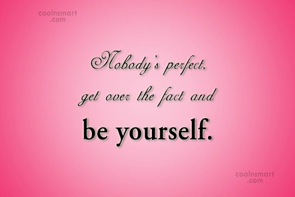 Perfection Quote: Nobody's perfect, get over the fact and...