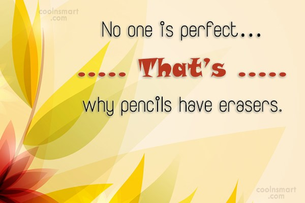 Perfection Quote: No one is perfect… That's why pencils...