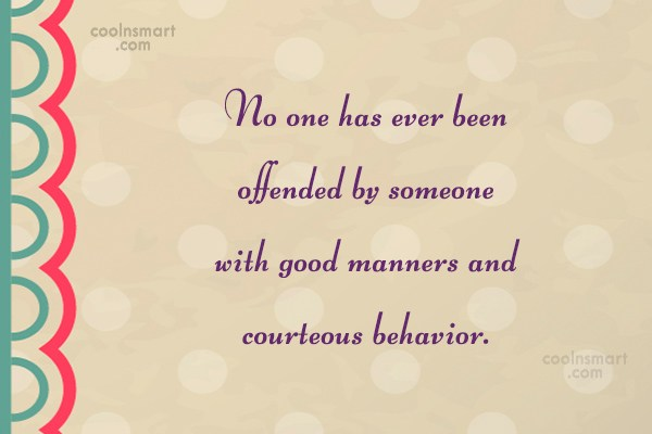 Politeness Quote: No one has ever been offended by...