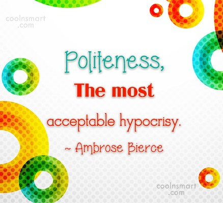 Quote: Politeness, The most acceptable hypocrisy. – Ambrose...