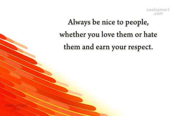 Politeness Quote: Always be nice to people, whether you...