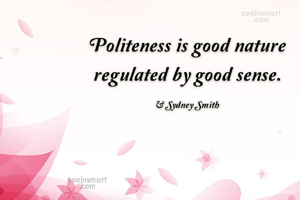 Politeness Quote: Politeness is good nature regulated by good...
