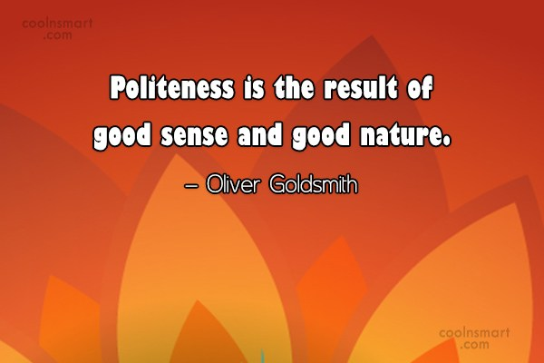 Politeness Quote: Politeness is the result of good sense...