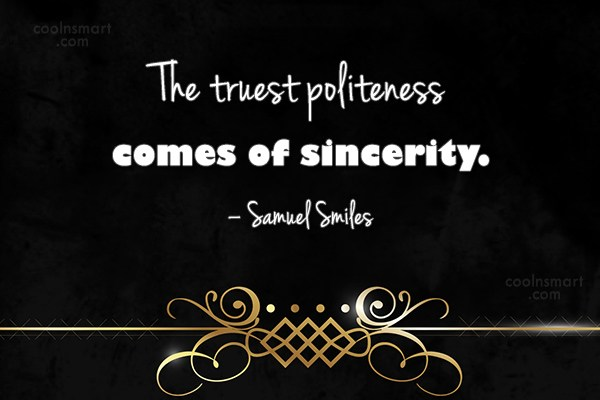 Politeness Quote: The truest politeness comes of sincerity. –...
