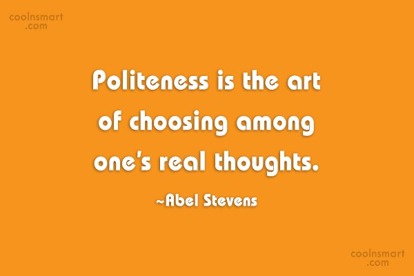 Politeness Quote: Politeness is the art of choosing among...