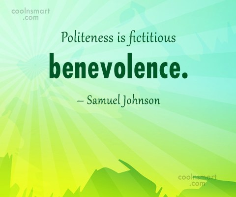 Politeness Quote: Politeness is fictitious benevolence. – Samuel Johnson