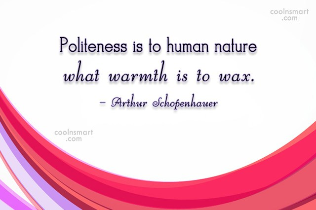 Politeness Quote: Politeness is to human nature what warmth...