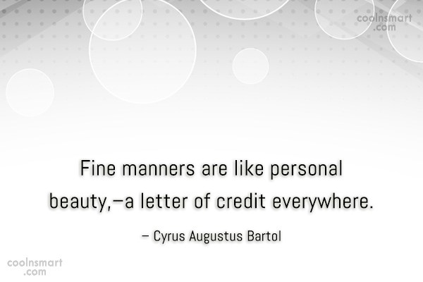 Quote: Fine manners are like personal beauty,–a letter...