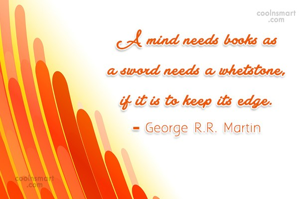 Quote: A mind needs books as a sword...