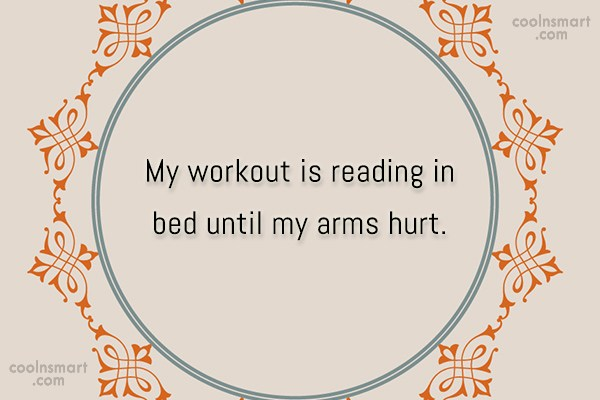 Reading Quote: My workout is reading in bed until...