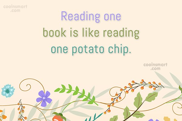 Reading Quote: Reading one book is like reading one...