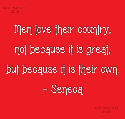 Patriotism Quote: Men love their country, not because it...