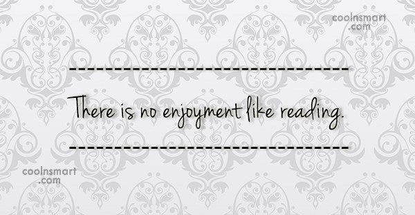 Reading Quote: There is no enjoyment like reading.