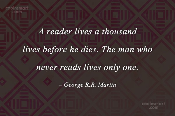 Quote: A reader lives a thousand lives before...