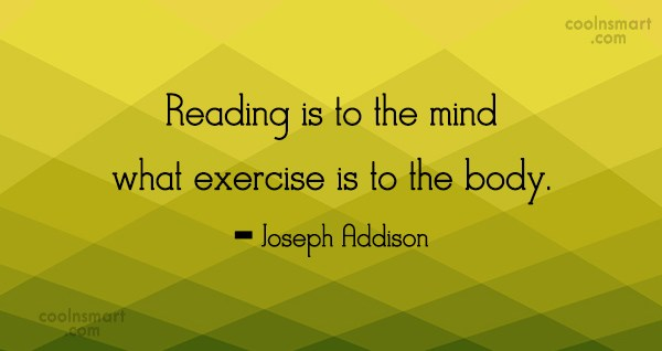 Quote: Reading is to the mind what exercise...
