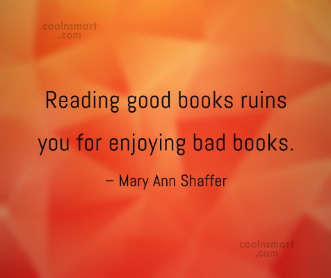 Quote: Reading good books ruins you for enjoying...