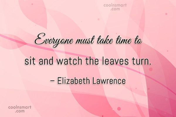 Autumn Quote: Everyone must take time to sit and...